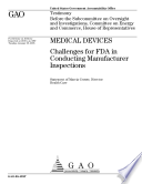 Medical Devices Challenges For Fda In Conducting Manufacturer Inspections Book PDF