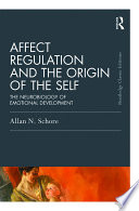 """Affect Regulation and the Origin of the Self: The Neurobiology of Emotional Development"" by Allan N. Schore"