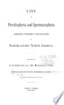List of Pteridophyta and Spermatophyta Growing Without Cultivation in Northeastern North America