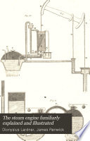 The Steam Engine Familiarly Explained And Illustrated