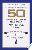 50 Questions on the Natural Law  : What It Is & Why We Need It