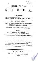 ... Medea. Ad fidem manuscriptorum emendata et brevibus notis ... instructa ... Edidit Recardus Porson A.M. ... Editio in Germania tertia correctior et auctior ...