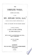 Life of Edward Young  Correspondence of Dr  Young  Night thoughts on life  death  and immortality  A paraphrase on part of the book of Job  A poem on the last day  An epistle to the right honourable George Lord Lansdowne  To Mr  Addison  on the tragedy of Cato  On Michael Angelo s famous piece of the crucifixion  The force of religion  On the late Queen s death  and his majesty s accession to the throne  A letter to Mr  Tickell  The Instalment  Love of fame  the universal passion  Odes occasioned by his majesty s royal encouragement of the sea service Book