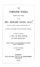 Life of Edward Young  Correspondence of Dr  Young  Night thoughts on life  death  and immortality  A paraphrase on part of the book of Job  A poem on the last day  An epistle to the right honourable George Lord Lansdowne  To Mr  Addison  on the tragedy of Cato  On Michael Angelo s famous piece of the crucifixion  The force of religion  On the late Queen s death  and his majesty s accession to the throne  A letter to Mr  Tickell  The Instalment  Love of fame  the universal passion  Odes occasioned by his majesty s royal encouragement of the sea service