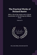 The Practical Works of Richard Baxter: With a Life of the Author and a Critical Examination of His Writings by William Orme;
