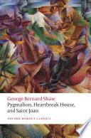 Pygmalion  Heartbreak House  and Saint Joan