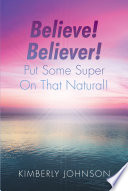 Believe  Believer  Put Some Super On That Natural