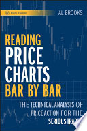 """""""Reading Price Charts Bar by Bar: The Technical Analysis of Price Action for the Serious Trader"""" by Al Brooks"""