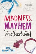 Madness  Mayhem and Motherhood Book