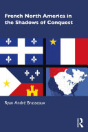 French North America in the Shadows of Conquest