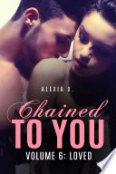 Chained to You  Vol  6  Loved