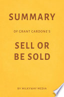 Summary of Grant Cardone   s Sell or Be Sold by Milkyway Media