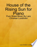 House of the Rising Sun for Piano   Pure Sheet Music By Lars Christian Lundholm Book