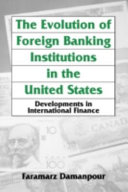 The Evolution of Foreign Banking Institutions in the United States