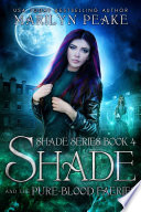 Shade And The Pure Blood Faeries Shade Series Book 4  Book PDF