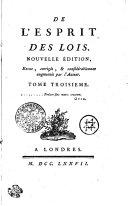 DE L' ESPRIT DES LOIS. NOUVELLE ÉDITION, Revue, corrigée, [et] considérablement augmentéé par l' Auteur