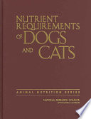 """Nutrient Requirements of Dogs and Cats"" by National Research Council, Division on Earth and Life Studies, Board on Agriculture and Natural Resources, Committee on Animal Nutrition, Subcommittee on Dog and Cat Nutrition"