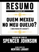 Resumo Estendido De Quem Mexeu No Meu Queijo? (Who Moved My Cheese?) - Baseado No Livro De Spencer Johnson Pdf/ePub eBook