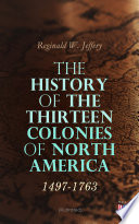 The History of the Thirteen Colonies of North America  1497 1763  Illustrated  Book