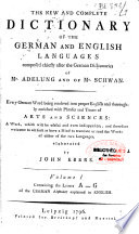 The New and Complete Dictionary of the German and English Languages   Composed Chiefly After the German Dictionaries of Mr  Adelung and of Mr  Schwan  Every German Word Being Rendered Into    Elaborated by John Ebers
