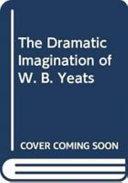 The Dramatic Imagination of W  B  Yeats