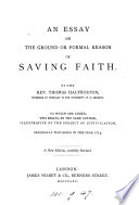 An essay on the ground or formal reason of saving faith  To which are added  2 essays  illustrative of the subject of justification