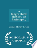 A Biographical History of Philosophy - Scholar's Choice Edition