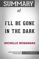 Summary of I ll Be Gone in the Dark by Michelle McNamara  Conversation Starters