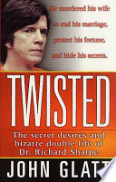 Twisted  : The Secret Desires and Bizarre Double Life of Dr. Richard Sharpe