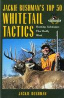 Jackie Bushman s Top 50 Whitetail Tactics