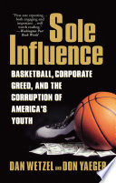 """""""Sole Influence: Basketball, Corporate Greed, and the Corruption of America's Youth"""" by Dan Wetzel, Don Yaeger"""