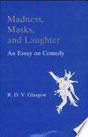 madness masks and laughter an essay on comedy rupert d v   and laughter madness masks and laughter
