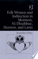 Folk Women and Indirection in Morrison, Ní Dhuibhne, Hurston, and Lavin Read Online
