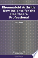 Rheumatoid Arthritis New Insights For The Healthcare Professional 2011 Edition Book PDF