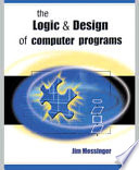 The Logic and Design of Computer Programs