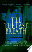 Till The Last Breath The Incredible True Story Of Louis Hughes Jacob D Green S Attempts To Break Free