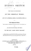 Evanss' sketch of the various denominations of the Christian world : and of atheism, deism, mahometanism, &c. : with an account of several new sects, Sketch of the denominations of the Christian world