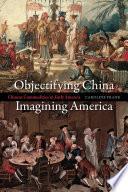Objectifying China Imagining America