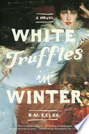 White Truffles in Winter  A Novel