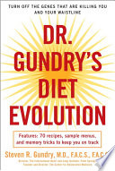 """Dr. Gundry's Diet Evolution: Turn Off the Genes That Are Killing You and Your Waistline"" by Dr. Steven R. Gundry"