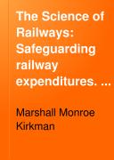 The Science of Railways  Safeguarding railway expenditures  1907