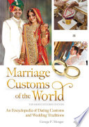 """Marriage Customs of the World: An Encyclopedia of Dating Customs and Wedding Traditions, 2nd Edition [2 volumes]"" by George P. Monger"
