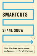 Smartcuts how hackers, innovators, and icons accelerate business
