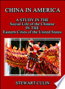 China In America A Study In The Social Life Of The Chinese In The Eastern Cities Of The United States Book