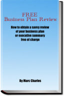 FREE Business Plan Review - How to obtain a savvy review of your business plan or executive summary free of charge