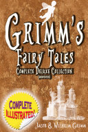 Grimm's Fairy Tales: Deluxe Complete Collection (Annotated)