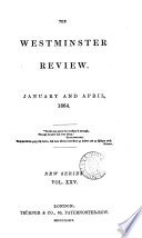 The Westminster review [afterw.] The London and Westminster review [afterw.] The Westminster review [afterw.] The Westminster and foreign quarterly review [afterw.] The Westminster review [ed. by sir J. Bowring and other].