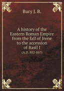 A history of the Eastern Roman Empire from the fall of Irene to the accession of Basil I