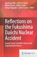 Cover image of Reflections on the Fukushima Daiichi Nuclear Accident : Toward Social-Scientific Literacy and Engineering Resilience