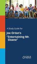 A Study Guide for Joe Orton s  Entertaining Mr  Sloane